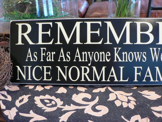 REMEMBER - As Far As Anyone Knows We're a Nice Normal Family - Wall Sign