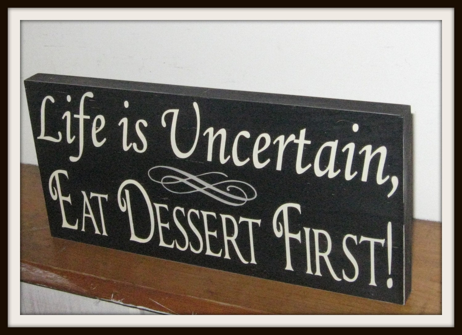 Life Is Uncertain Eat Dessert First Painted Wooden Sign Custom Sign Kitchen Sign Kitchen