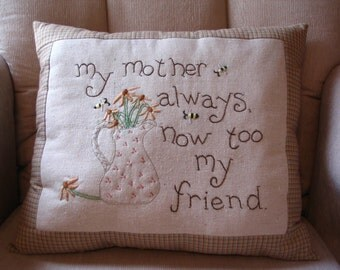 My Mother Always, Now Too My Friend Pillow, Mothers Day, Friendship