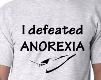 I defeated anorexia   funny T shirt  Humor Tee