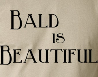 Bald is beautiful  funny T-shirt screen printed humor t shirt