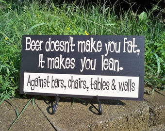 Bar Sign, Beer Sign, Funny sign, Beer doesn't make you fat - It makes your lean Sign