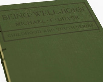 1916 BEING WELL-BORN Vintage Book Notebook