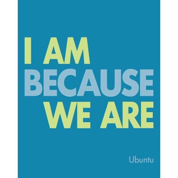 I Am Because We Are Ubuntu Proverb Available In Blue Or
