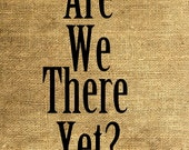 Are We There Yet  - Download and Print - Image Transfer for Tote Bags, Pillows, Tea Towels and More - Digital Sheet by Room29 - Sheet no. 132