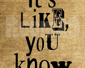 INSTANT DOWNLOAD I'ts like, You know - Slang Print Black and White - Image Transfer - Digital Sheet by Room29 Sheet no. 484