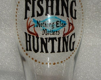 Hand Painted Beer Glass Fishing Hunting Nothing Else Matters Made to Order