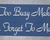 Inspirational Quotes Never Get Too Busy Making A Living .. Sign Primitive Wood Sign You Pick Colors