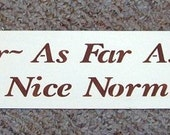 Wooden Sign Just REMEMBER As Far As Anyone Knows We're A Nice Normal Family Upc