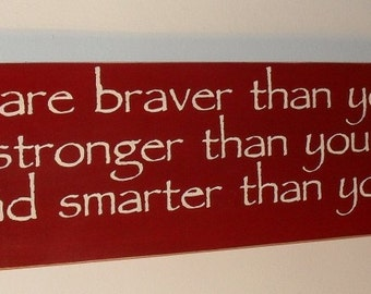 Winnie the Pooh Wood Sign You Are Braver Than You Believe .... Sign  You Pick Colors