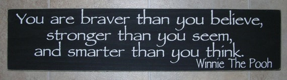 YOU ARE BRAVER THAN YOU BELIEVE, STRONGER THAN YOU SEEM, AND SMARTER THAN YOU THINK, Sign WINNIE THE POOH UPC...Sale...Buy 3  signs get a 4th sign free...see store for details