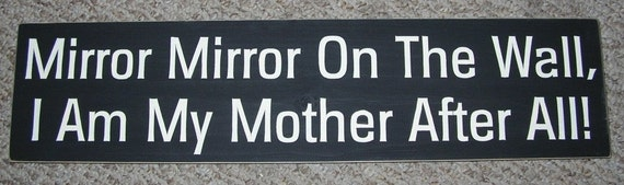 Wood Sign Mirror Mirror On The Wall I Am My Mother After All  You Pick Colors