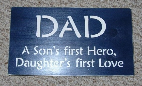 On Sale Today...DAD A Son's First Hero, A Daughters First Love Sign you pick colors...Great Father's Day Gift