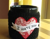 Coffee Cup or Mug COZY  - I hate you - BLACK with red heart and white lace