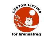 custom listing for brennatreg only