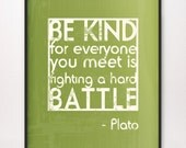5x7 Be Kind / Hard Battle Art Print Plato Choose Color