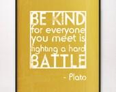 11x14 Be Kind / Hard Battle Art Print Plato Choose Color