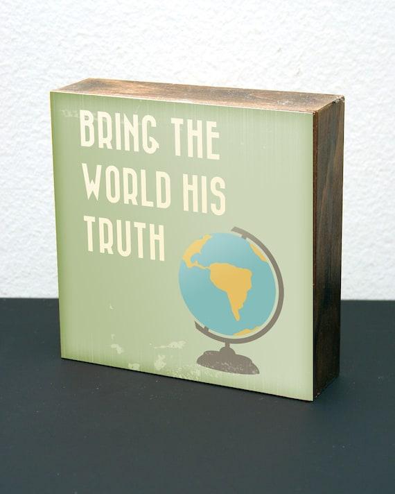 Bring the World His Truth 6x6 Wood Block LDS Mormon (Globe)