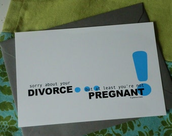 Divorce Note Card - Sorry about your divorce but at least you're not pregnant