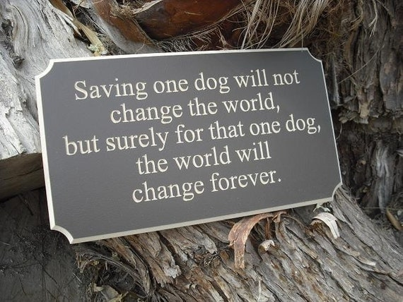 Saving one dog will not change the world - meaningful ENGRAVED wood sign for any dog lover