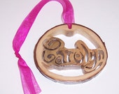 Carolyn Ornament in Western Red Cedar Branch Round - Order Your Own Custom Word or Name Up To Seven Letters Great Gift