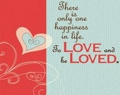 One Happiness...To Love and be Loved  George Sand Quote - Anniversary Wall Art Gift Poster Print