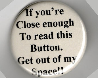 Too Close for Comfort  Humor   1.25 inch Button