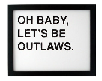 oh baby, let's be outlaws screenprinted poster - black