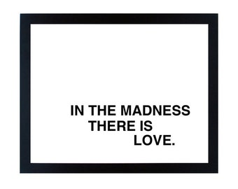 in the madness, there is love screenprinted poster - black