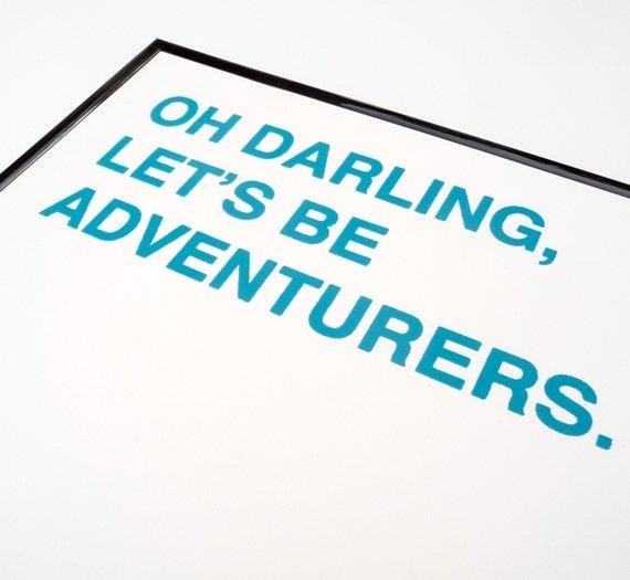 oh darling, let's be adventurers screenprinted poster - peacock blue