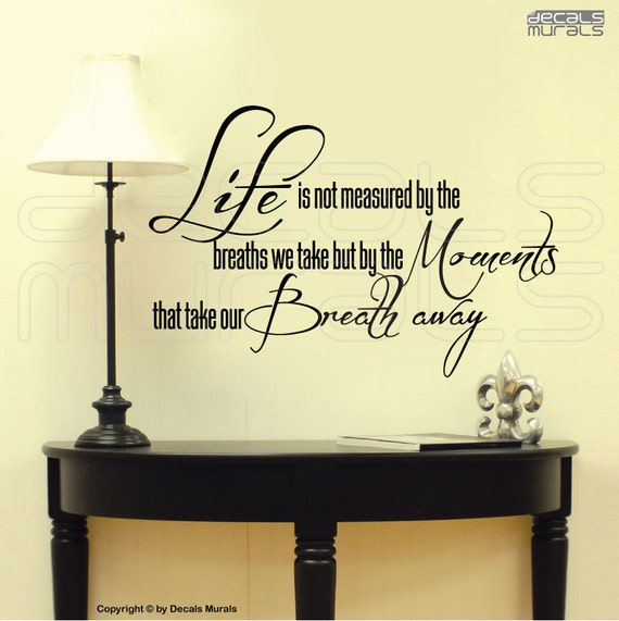 "Wall decals ""Life is not measured by the breaths we take...."" VINYL LETTERING QUOTE interior decor by Decals Murals (15x22)"