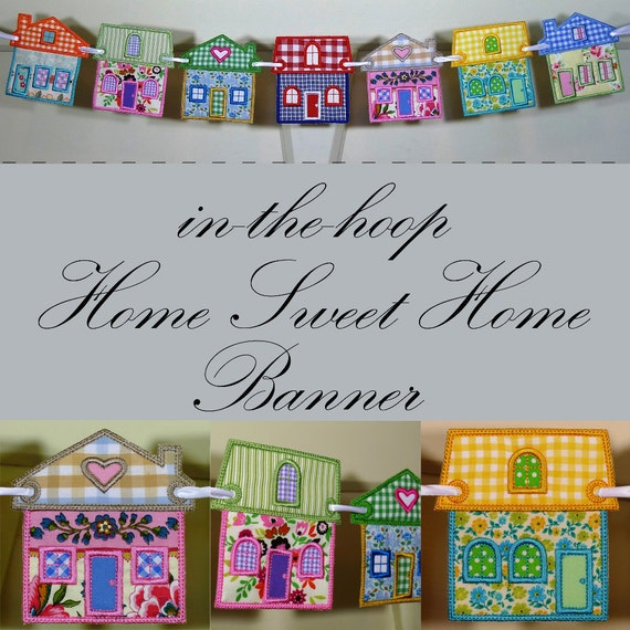 "Home Sweet Home Banner in the hoop Project Machine Embroidery Design Applique Patterns all done ITH 4 house variations 3 sizes 4"", 5"", 6"""