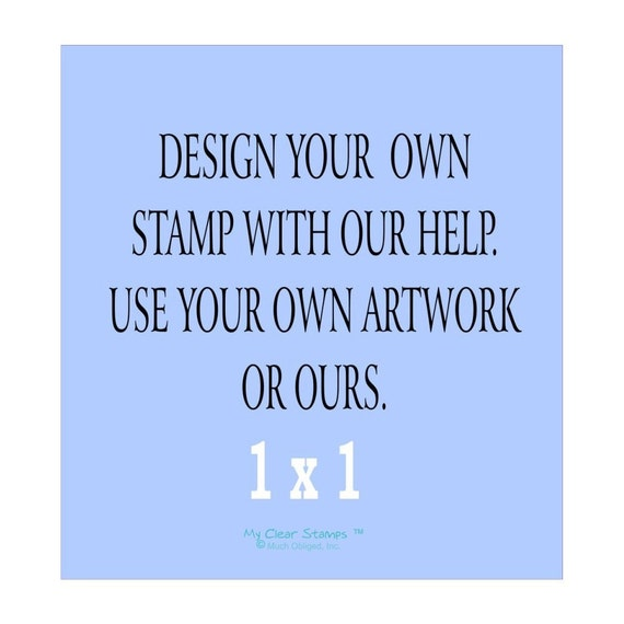 Reserved Listing -Design Your Own Unmounted Custom Stamp 1 x1 inches