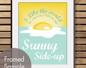 I like the world the same way I like my eggs SUNNY SIDE UP - Art Print (Featured in Canary and Duck Egg) Buy 3 and get One Free