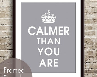 Calmer Than You Are - Art Print (featured Dolphin Grey)  Funny Quote / Buy 3 get one free