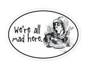 we're all mad here Alice in Wonderland bumper sticker