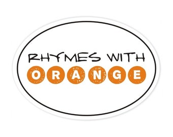 rhymes with orange bumper sticker