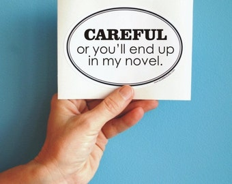 careful or you'll end up in my novel sticker