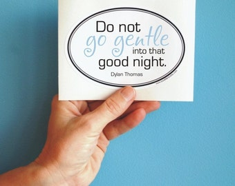 do not go gentle Dylan Thomas sticker