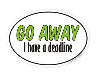 go away I have a deadline oval sticker