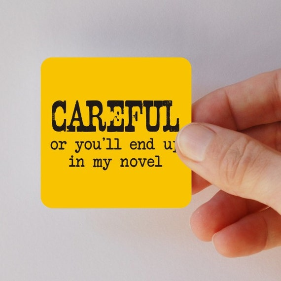 careful or you'll end up in my novel square magnet
