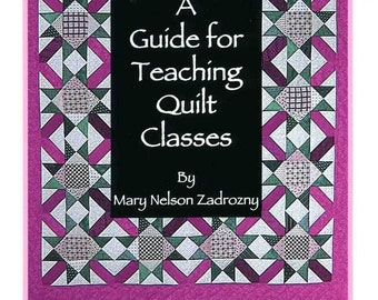 A Guide for Teaching Quilt Classes Booklet