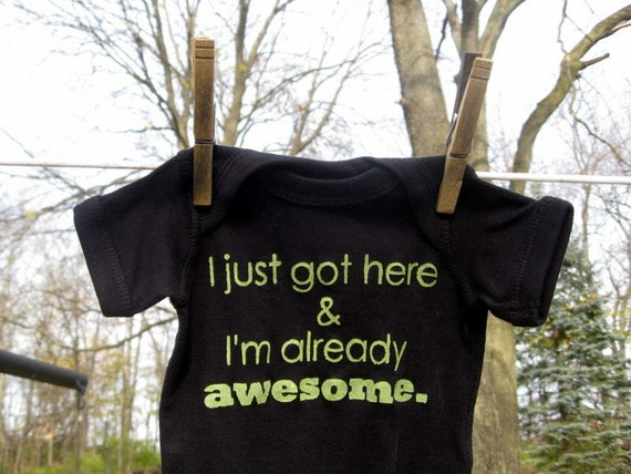 I just got here & I'm already awesome  --- black onesie size 0-3 months.