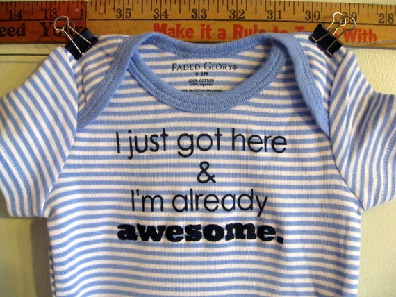 I just got here & I'm already awesome  --- blue striped bodysuit size newborn