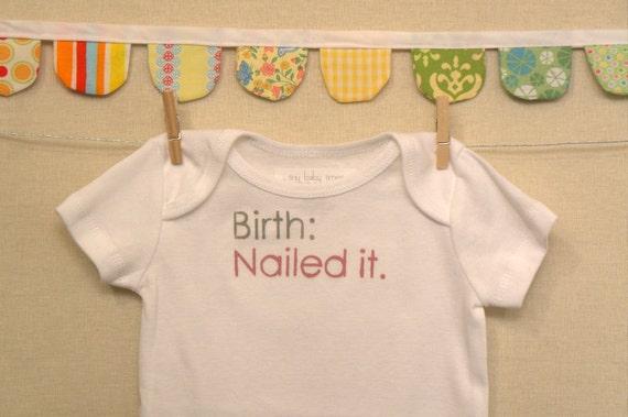 birth: nailed it --- white onesie, size newborn --- pink
