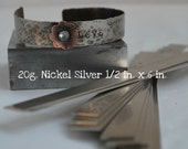 Nickel Silver Bracelet Cuff Stamping Blanks- 20g.-1/2 in. x 6 in. Easy to work with- Quantity 3-Use alone or rivet