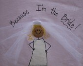 Because I'm the Bride T Shirt- Hand Painted and Embellished