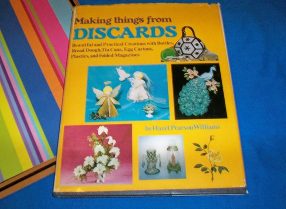 Making Things from DISCARDS - 1973 Vintage Book Teaches how to UPCYCLE, Recycle, Repurpose