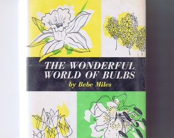 The Wonderful World of Bulbs by Bebe Miles 1963 - Vintage Gardening Book