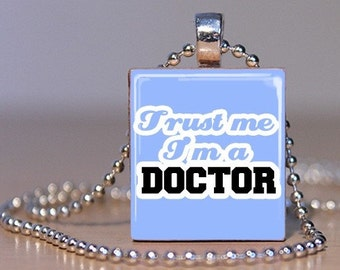 Trust Me - I'm a Doctor - Pendant made from an Upcycled Scrabble Tile (85B3)